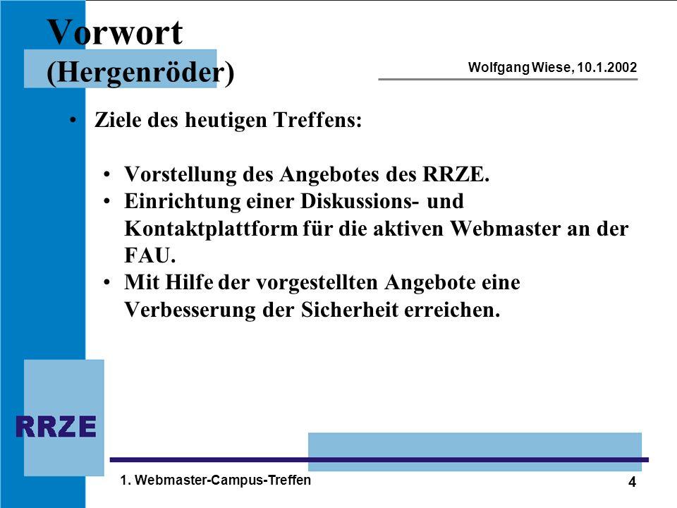 4 Wolfgang Wiese, 10.1.2002 1. Webmaster-Campus-Treffen Vorwort (Hergenröder) Ziele des heutigen Treffens: Vorstellung des Angebotes des RRZE. Einrich