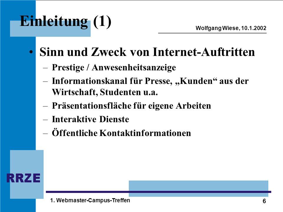 6 Wolfgang Wiese, 10.1.2002 1. Webmaster-Campus-Treffen Einleitung (1) Sinn und Zweck von Internet-Auftritten –Prestige / Anwesenheitsanzeige –Informa