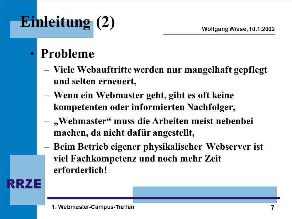 7 Wolfgang Wiese, 10.1.2002 1. Webmaster-Campus-Treffen Einleitung (2) Probleme –Viele Webauftritte werden nur mangelhaft gepflegt und selten erneuert