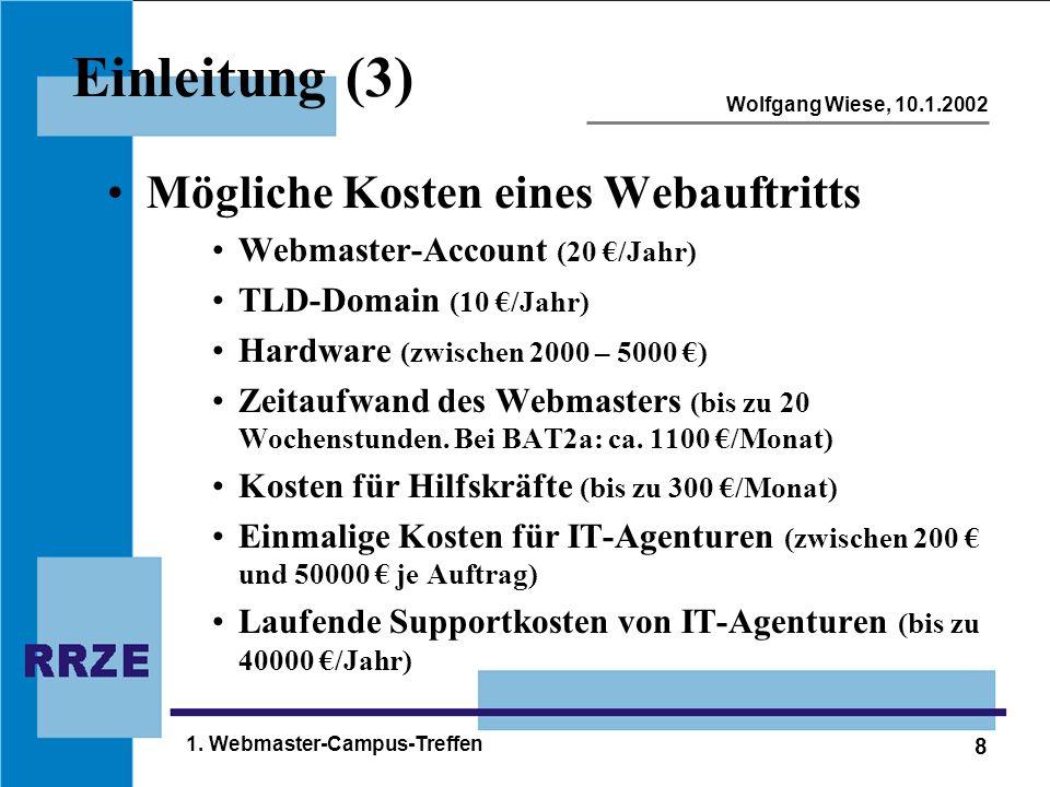8 Wolfgang Wiese, 10.1.2002 1. Webmaster-Campus-Treffen Einleitung (3) Mögliche Kosten eines Webauftritts Webmaster-Account (20 €/Jahr) TLD-Domain (10