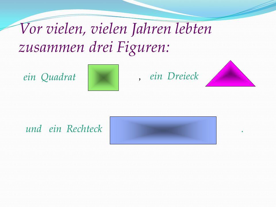 Vor vielen, vielen Jahren lebten zusammen drei Figuren: ein Quadrat, ein Dreieck und ein Rechteck.