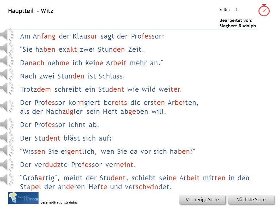 Übungsart: Seite: Bearbeitet von: Siegbert Rudolph Lesemotivationstraining 8 Am Anfang der Klausur sagt der Professor: Hauptteil – Witz Sie haben exakt zwei Stunden Zeit.