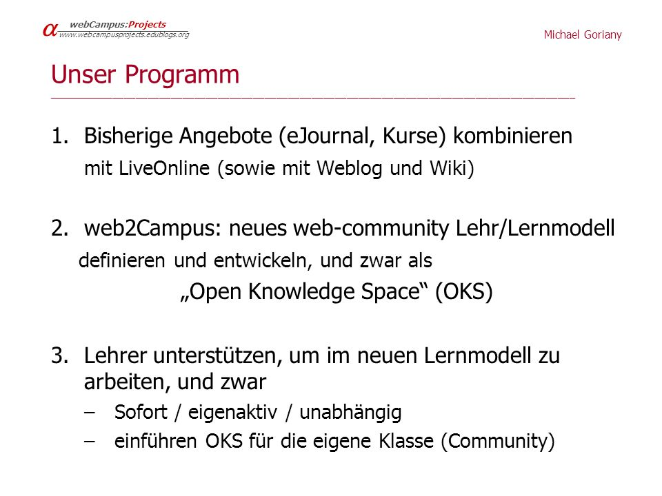 Michael Goriany   webCampus:Projects www.webcampusprojects.edublogs.org Unser Programm __________________________________________________________
