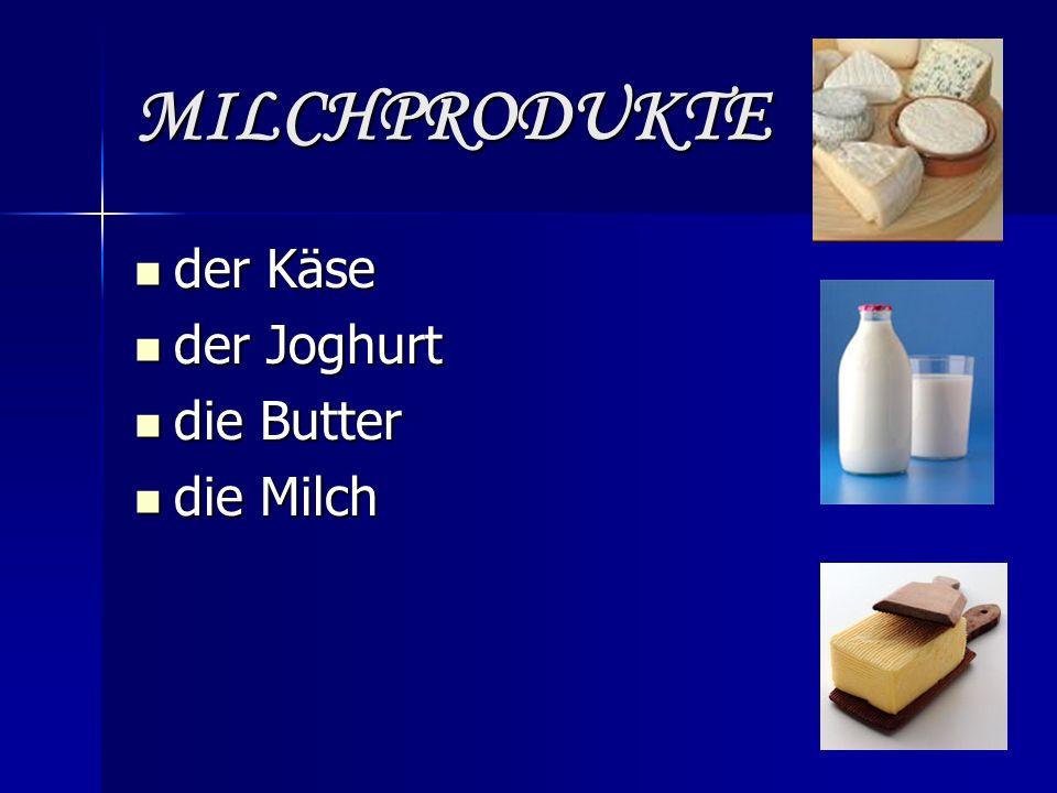 MILCHPRODUKTE der Käse der Käse der Joghurt der Joghurt die Butter die Butter die Milch die Milch
