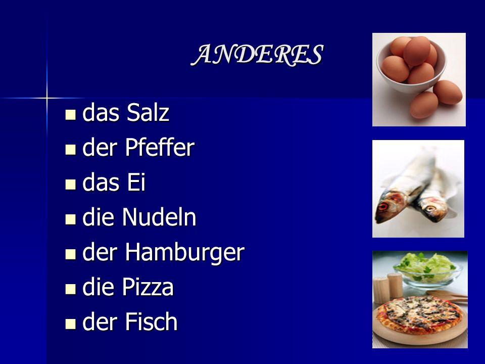 ANDERES das Salz das Salz der Pfeffer der Pfeffer das Ei das Ei die Nudeln die Nudeln der Hamburger der Hamburger die Pizza die Pizza der Fisch der Fisch