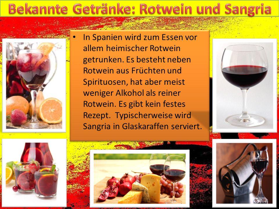 In Spanien wird zum Essen vor allem heimischer Rotwein getrunken. Es besteht neben Rotwein aus Früchten und Spirituosen, hat aber meist weniger Alkoho