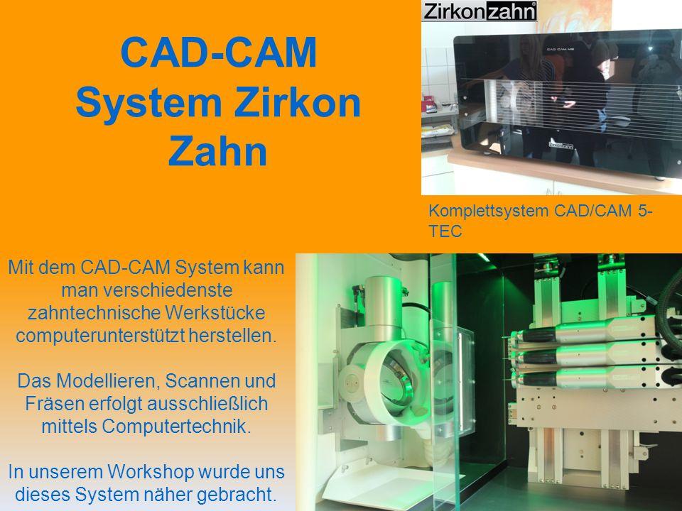 CAD-CAM System Zirkon Zahn Komplettsystem CAD/CAM 5- TEC Mit dem CAD-CAM System kann man verschiedenste zahntechnische Werkstücke computerunterstützt herstellen.