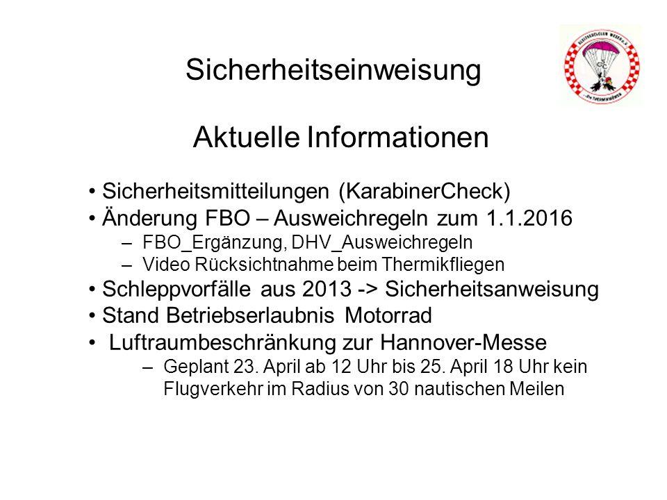 Sicherheitseinweisung Aktuelle Informationen Sicherheitsmitteilungen (KarabinerCheck) Änderung FBO – Ausweichregeln zum 1.1.2016 –FBO_Ergänzung, DHV_Ausweichregeln –Video Rücksichtnahme beim Thermikfliegen Schleppvorfälle aus 2013 -> Sicherheitsanweisung Stand Betriebserlaubnis Motorrad Luftraumbeschränkung zur Hannover-Messe –Geplant 23.