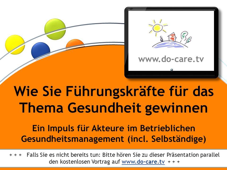 ® www.do-care.tv © Dr. Anne Katrin Matyssek 2012 Wie Sie Führungskräfte für das Thema Gesundheit gewinnen – ein Impuls für BGM-Akteure www.do-care.tv