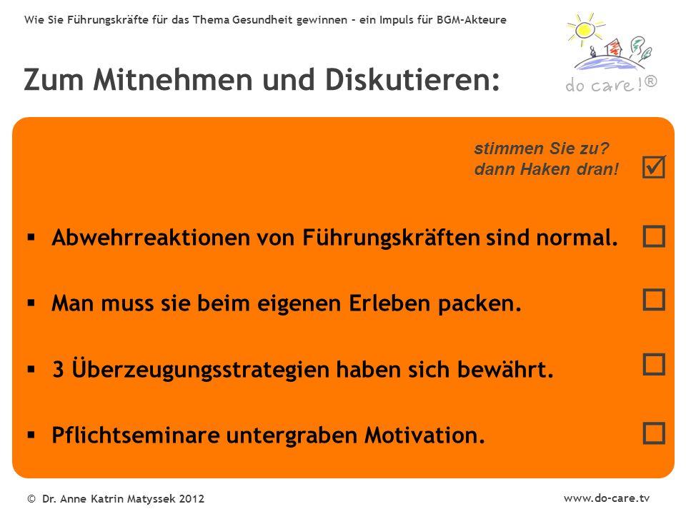 ® www.do-care.tv © Dr. Anne Katrin Matyssek 2012 Wie Sie Führungskräfte für das Thema Gesundheit gewinnen – ein Impuls für BGM-Akteure  Abwehrreaktio