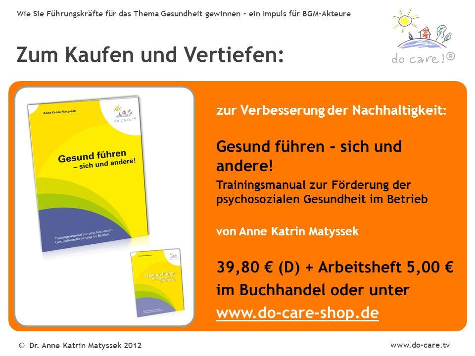 ® www.do-care.tv © Dr. Anne Katrin Matyssek 2012 Wie Sie Führungskräfte für das Thema Gesundheit gewinnen – ein Impuls für BGM-Akteure Zum Kaufen und