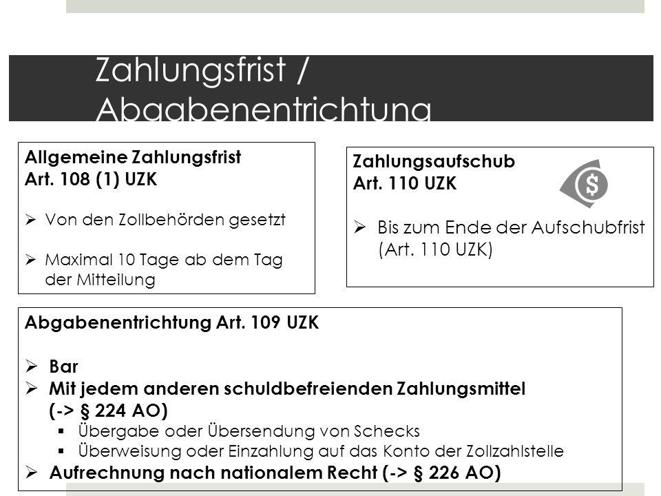 Zahlungsfrist / Abgabenentrichtung Allgemeine Zahlungsfrist Art. 108 (1) UZK  Von den Zollbehörden gesetzt  Maximal 10 Tage ab dem Tag der Mitteilun