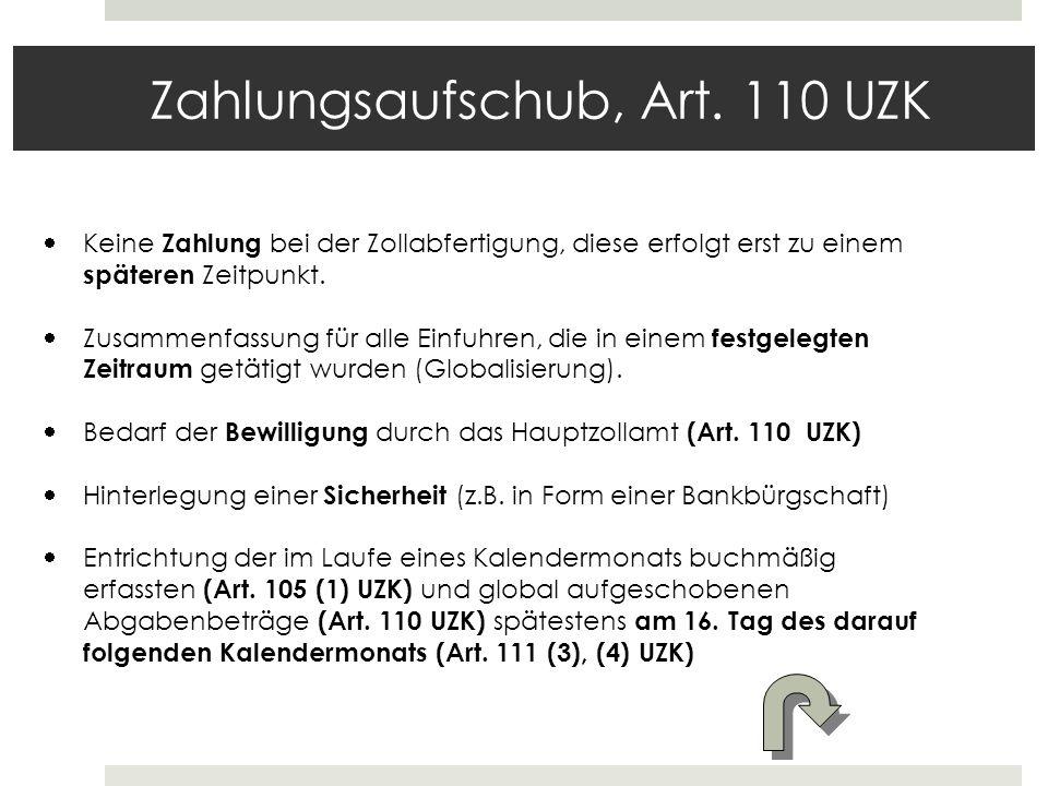 Zahlungsaufschub, Art. 110 UZK  Keine Zahlung bei der Zollabfertigung, diese erfolgt erst zu einem späteren Zeitpunkt.  Zusammenfassung für alle Ein