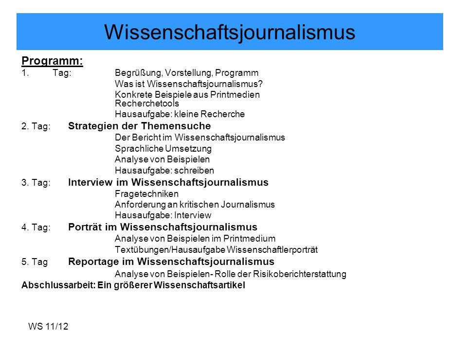 WS 11/12 Wissenschaftsjournalismus Programm: 1.Tag:Begrüßung, Vorstellung, Programm Was ist Wissenschaftsjournalismus? Konkrete Beispiele aus Printmed