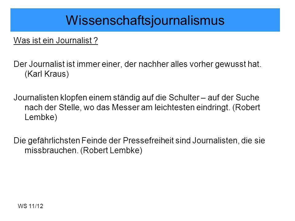 WS 11/12 Wissenschaftsjournalismus Was ist ein Journalist ? Der Journalist ist immer einer, der nachher alles vorher gewusst hat. (Karl Kraus) Journal