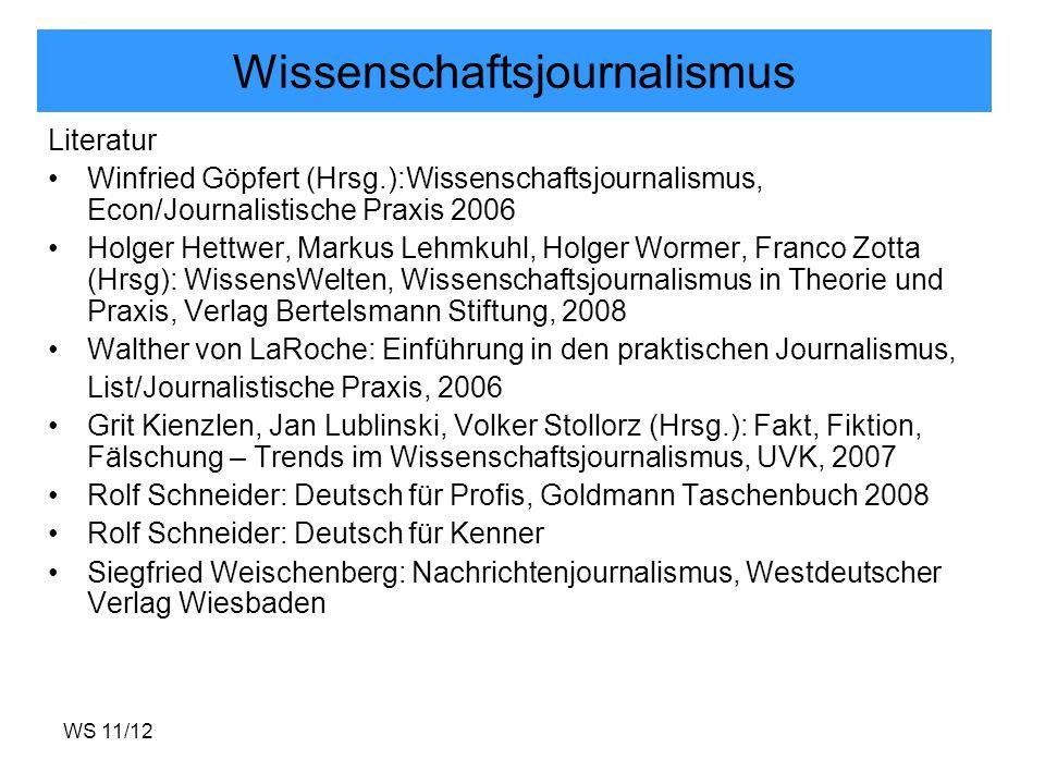 WS 11/12 Wissenschaftsjournalismus Literatur Winfried Göpfert (Hrsg.):Wissenschaftsjournalismus, Econ/Journalistische Praxis 2006 Holger Hettwer, Mark