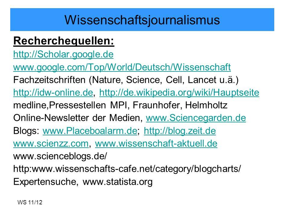 WS 11/12 Wissenschaftsjournalismus Recherchequellen: http://Scholar.google.de http://books.google.dehttp://books.google.de (Volltextsuche in Büchern) http://idw-online.de www.plos.orgwww.plos.org (life sciences) www.pnas.org Weitere links unter.