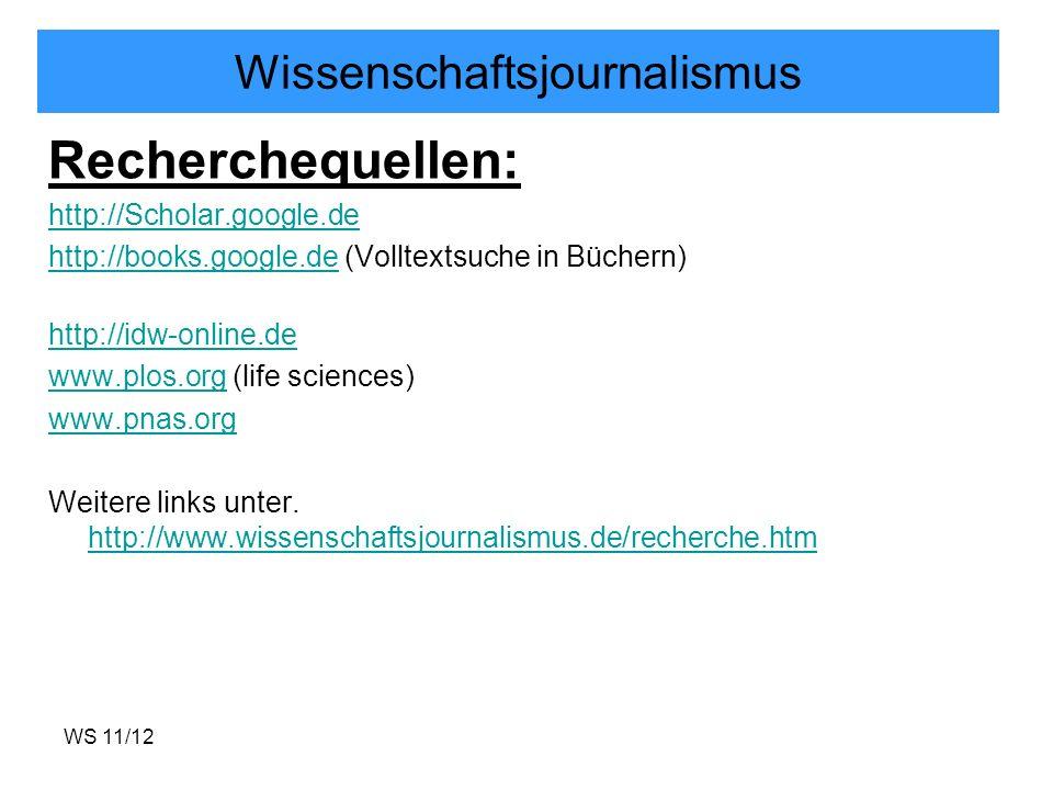 WS 11/12 Wissenschaftsjournalismus Recherchequellen: http://Scholar.google.de http://books.google.dehttp://books.google.de (Volltextsuche in Büchern)