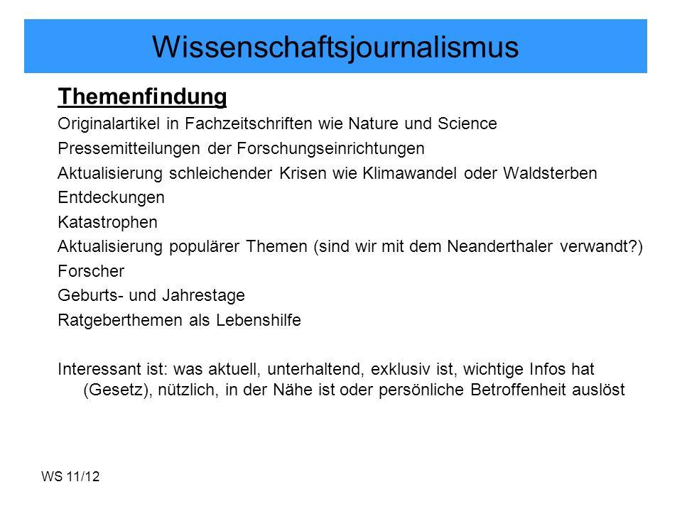 WS 11/12 Wissenschaftsjournalismus Themenfindung Originalartikel in Fachzeitschriften wie Nature und Science Pressemitteilungen der Forschungseinricht