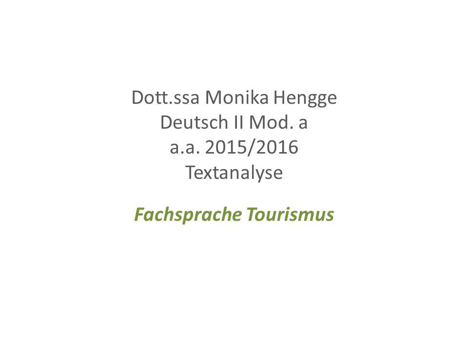 Dott.ssa Monika Hengge Deutsch II Mod. a a.a. 2015/2016 Textanalyse Fachsprache Tourismus