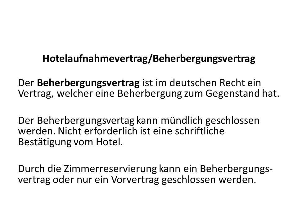 Hotelaufnahmevertrag/Beherbergungsvertrag Der Beherbergungsvertrag ist im deutschen Recht ein Vertrag, welcher eine Beherbergung zum Gegenstand hat.