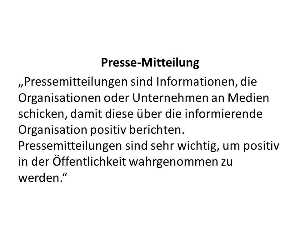 """Presse-Mitteilung """"Pressemitteilungen sind Informationen, die Organisationen oder Unternehmen an Medien schicken, damit diese über die informierende Organisation positiv berichten."""
