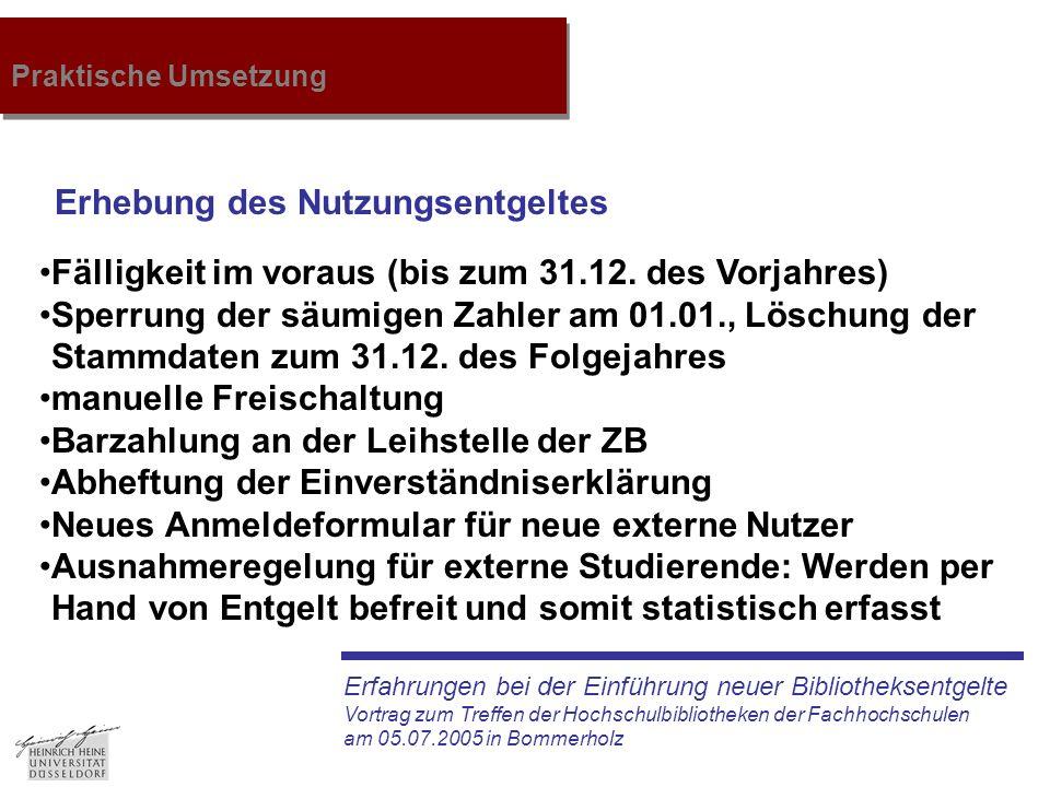 Erfahrungen bei der Einführung neuer Bibliotheksentgelte Vortrag zum Treffen der Hochschulbibliotheken der Fachhochschulen am 05.07.2005 in Bommerholz Praktische Umsetzung Erhebung des Nutzungsentgeltes Fälligkeit im voraus (bis zum 31.12.
