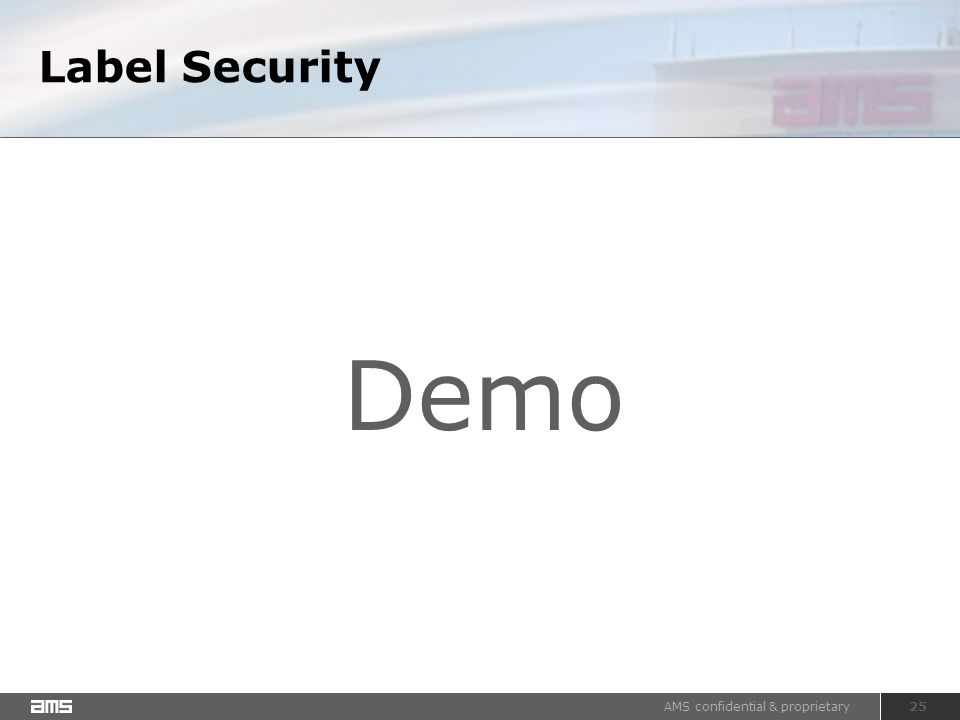 AMS confidential & proprietary 25 Label Security Demo