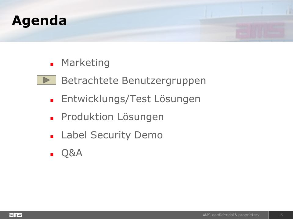 AMS confidential & proprietary 5 Agenda Marketing Betrachtete Benutzergruppen Entwicklungs/Test Lösungen Produktion Lösungen Label Security Demo Q&A