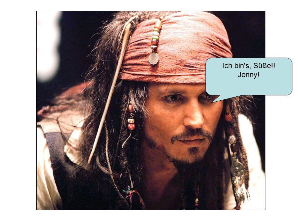 Ich bin s, Süße!! Jonny!