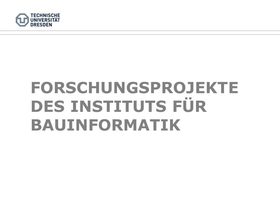 FORSCHUNGSPROJEKTE DES INSTITUTS FÜR BAUINFORMATIK