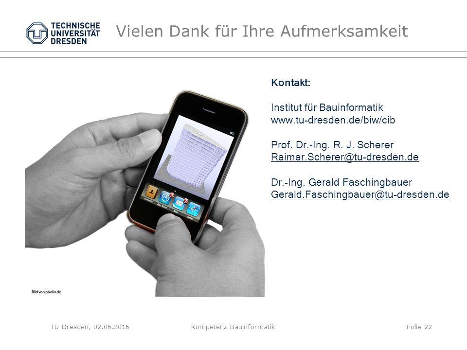 Vielen Dank für Ihre Aufmerksamkeit Kontakt: Institut für Bauinformatik www.tu-dresden.de/biw/cib Prof.