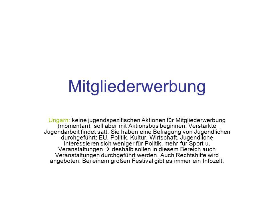 Mitgliederwerbung Ungarn: keine jugendspezifischen Aktionen für Mitgliederwerbung (momentan); soll aber mit Aktionsbus beginnen.