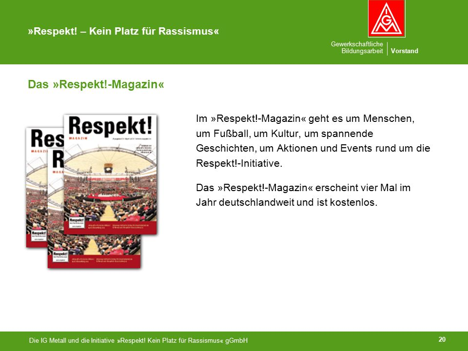 Gewerkschaftliche BildungsarbeitVorstand »Respekt! – Kein Platz für Rassismus« Die IG Metall und die Initiative »Respekt! Kein Platz für Rassismus« gG