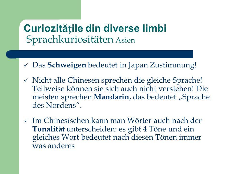 Curiozităile din diverse limbi Sprachkuriositäten Asien Das Schweigen bedeutet in Japan Zustimmung! Nicht alle Chinesen sprechen die gleiche Sprache!