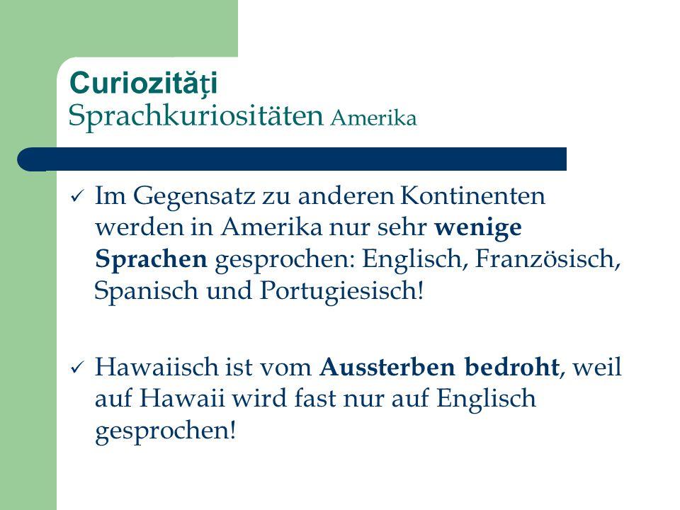 Curiozităi Sprachkuriositäten Amerika Im Gegensatz zu anderen Kontinenten werden in Amerika nur sehr wenige Sprachen gesprochen: Englisch, Französisch, Spanisch und Portugiesisch.