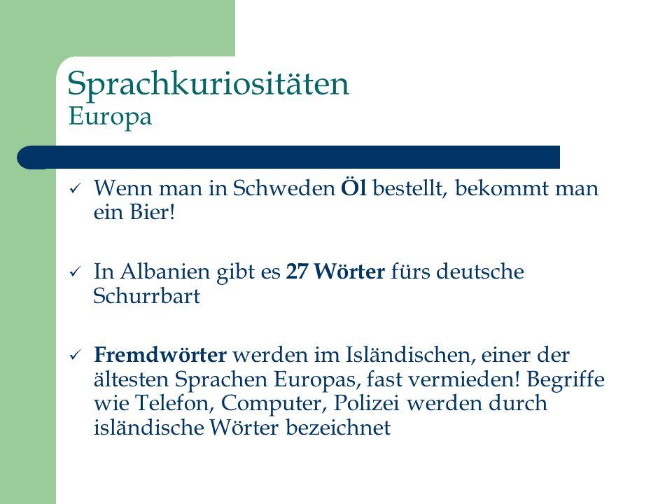 Sprachkuriositäten Europa Wenn man in Schweden Öl bestellt, bekommt man ein Bier! In Albanien gibt es 27 Wörter fürs deutsche Schurrbart Fremdwörter w