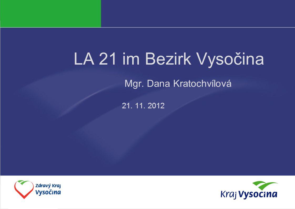 Dana Kratochvílová LA 21 im Bezirk Vysočina Mgr. Dana Kratochvílová 21. 11. 2012