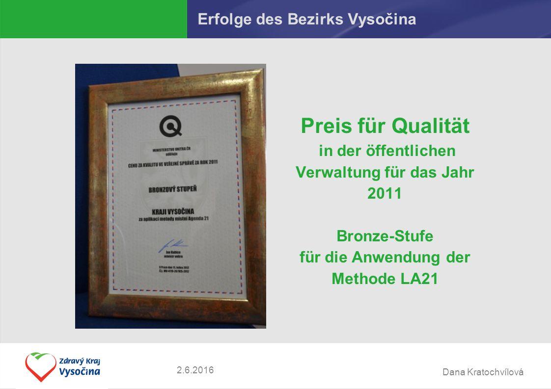 Dana Kratochvílová Erfolge des Bezirks Vysočina Preis für Qualität in der öffentlichen Verwaltung für das Jahr 2011 Bronze-Stufe für die Anwendung der Methode LA21 2.6.2016