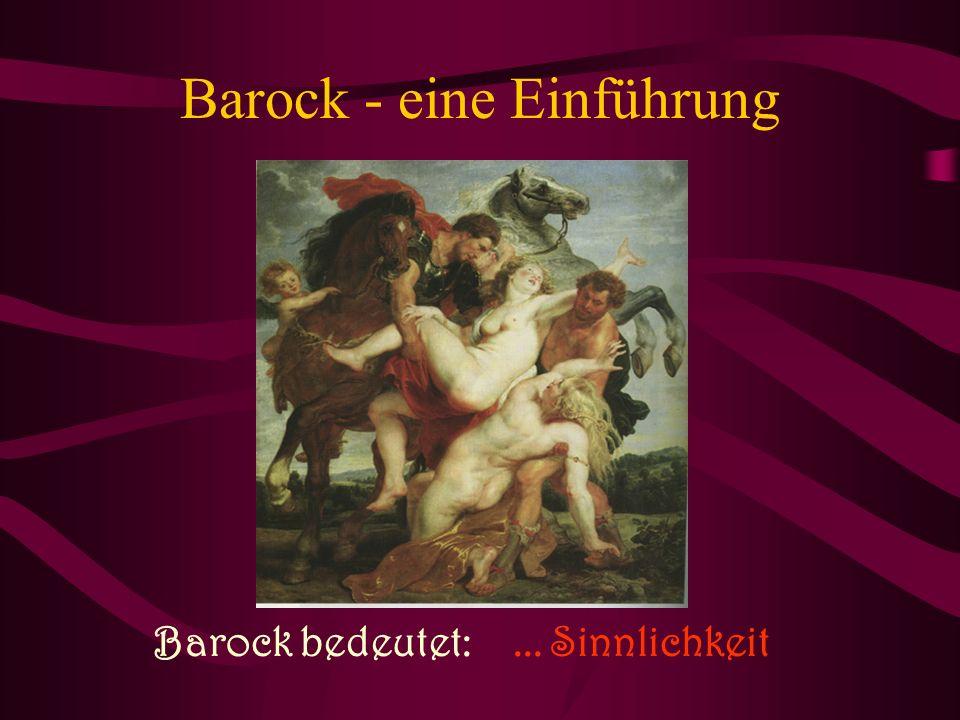 Barock - eine Einführung Barock bedeutet:... Sinnlichkeit