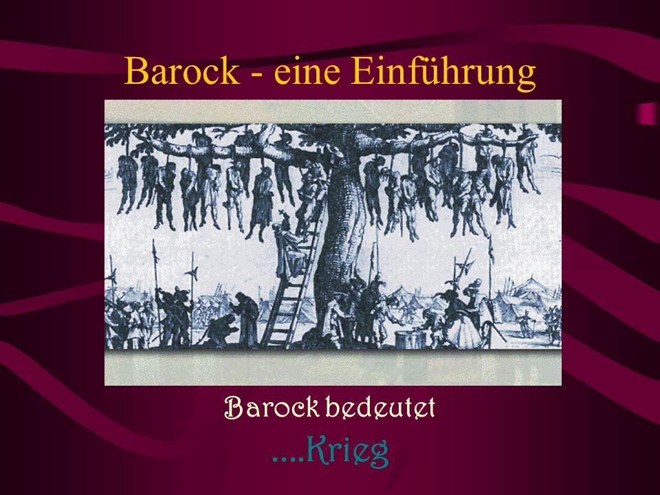 Barock - eine Einführung Barock bedeutet....Krieg