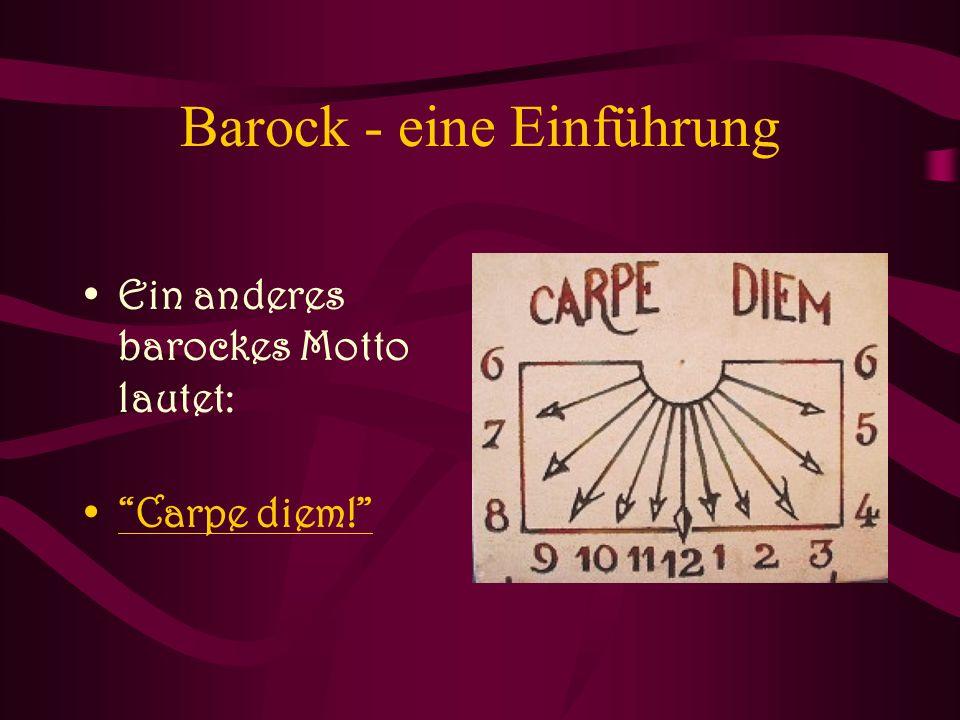 """Barock - eine Einführung Ein anderes barockes Motto lautet: """"Carpe diem!"""""""