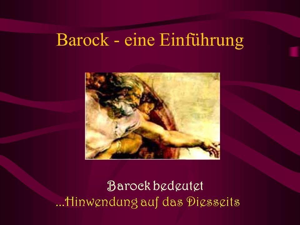 Barock - eine Einführung Barock bedeutet...Hinwendung auf das Diesseits
