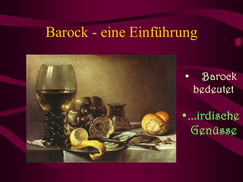 Barock - eine Einführung Barock bedeutet...irdische Genüsse
