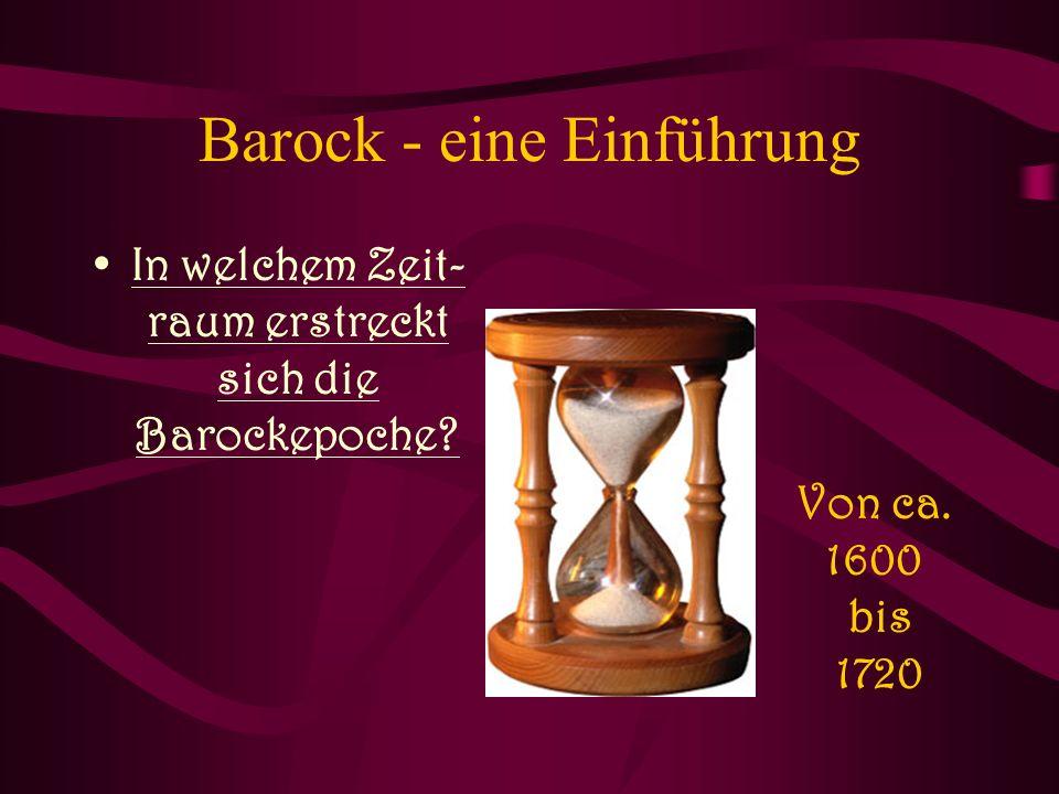 In welchem Zeit- raum erstreckt sich die Barockepoche? Von ca. 1600 bis 1720