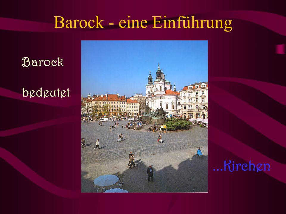 Barock - eine Einführung Barock bedeutet...Kirchen