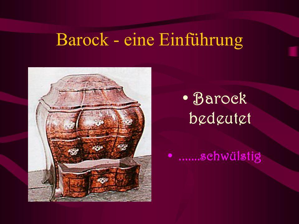Barock - eine Einführung Barock bedeutet.......schwülstig