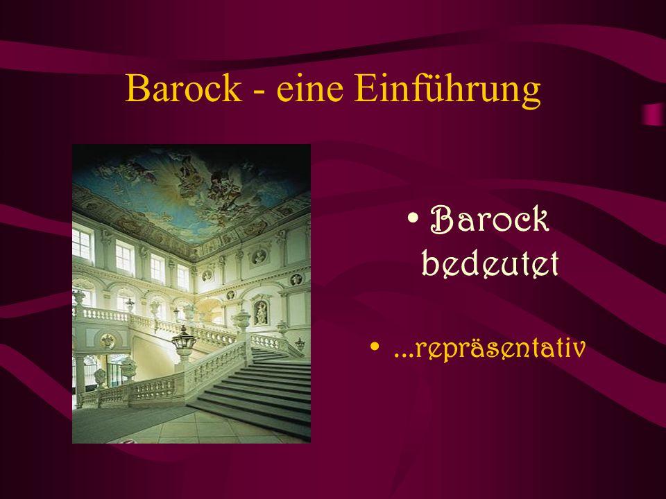 Barock - eine Einführung Barock bedeutet...repräsentativ