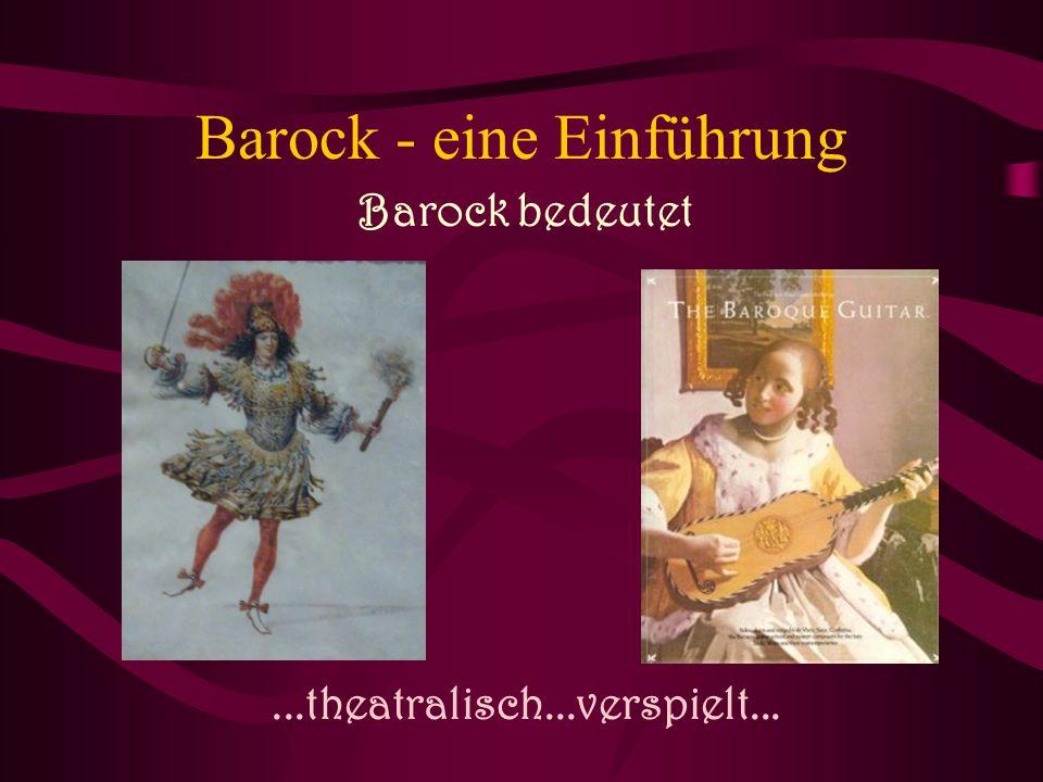 Barock - eine Einführung Barock bedeutet...theatralisch...verspielt...