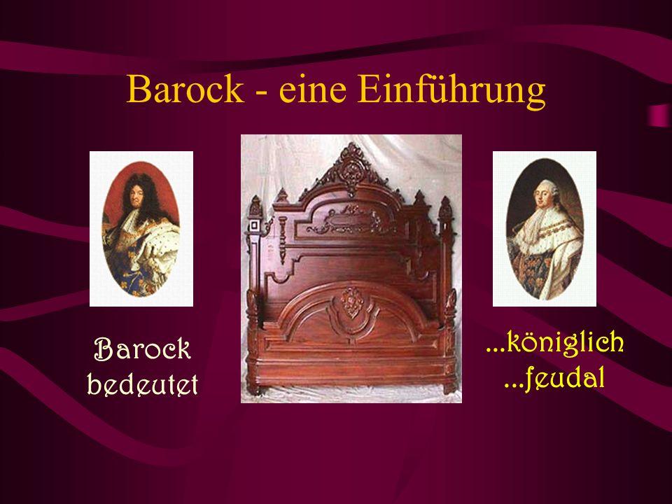 Barock - eine Einführung Barock bedeutet...königlich...feudal
